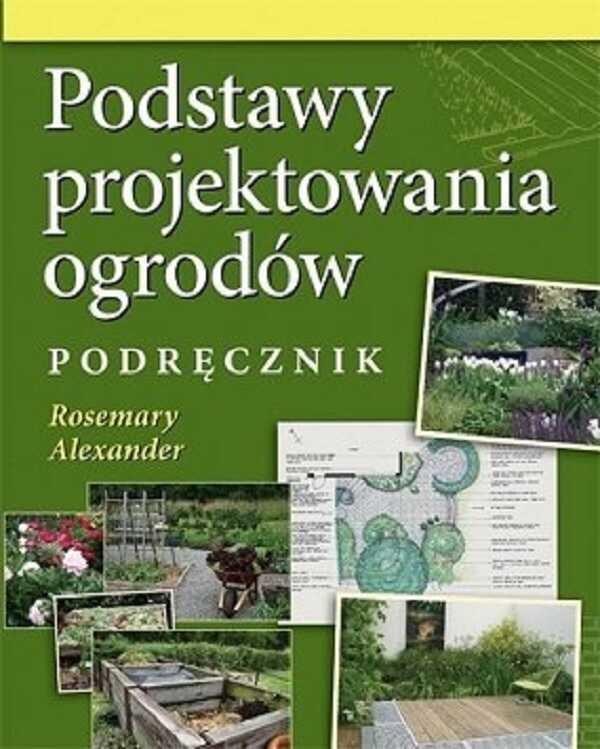 Podstawy projektowania ogrodów. Podręcznik Rosemary Alexander
